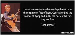 Horses are crea... John Denver Earth Quotes