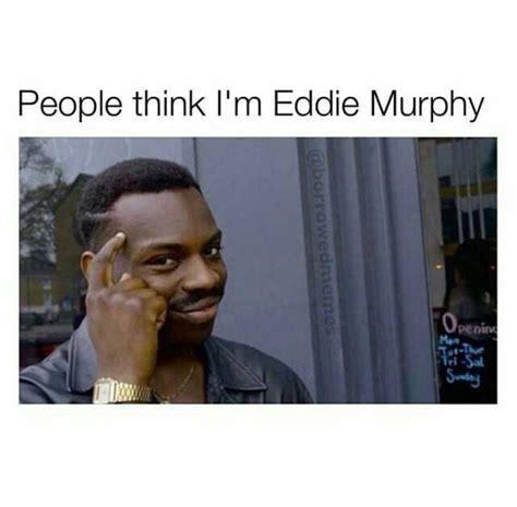 Eddie Murphie Meme Template by Dopl3r Memes People Think Im Eddie Murphy Roll