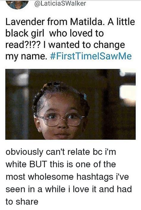 Little Black Girl Meme - lavender from matilda a little black girl who loved to read i wanted to change my name
