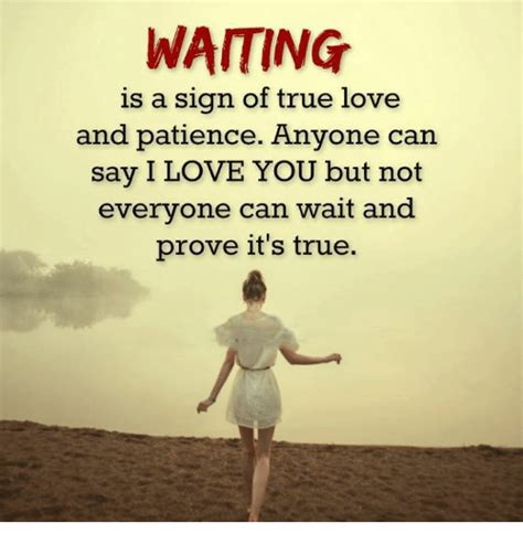 waiting is a sign of true and patience anyone can say