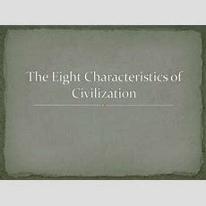 The Eight Characteristics Of Civilizationce