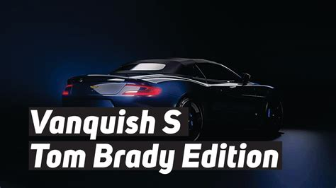 aston martin vanquish  tom brady edition youtube