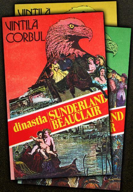 Dinastia Sunderland Beauclair (3 Vol), De Vintila Corbul