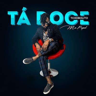 DOWNLOAD MP3: Tchobolito Mr. Papele - Tá Doce - Grandavibes