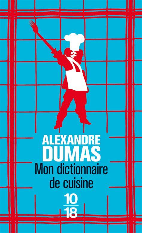 alexandre dumas dictionnaire de cuisine mon dictionnaire de cuisine alexandre dumas domaine français