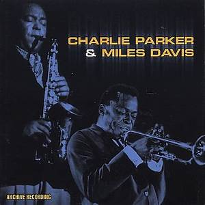 Charlie Parker and Miles Davis - Charlie Parker | Songs ...