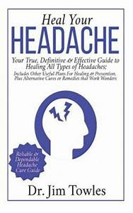 Heal Your Headache   Your True  Definitive And Effective