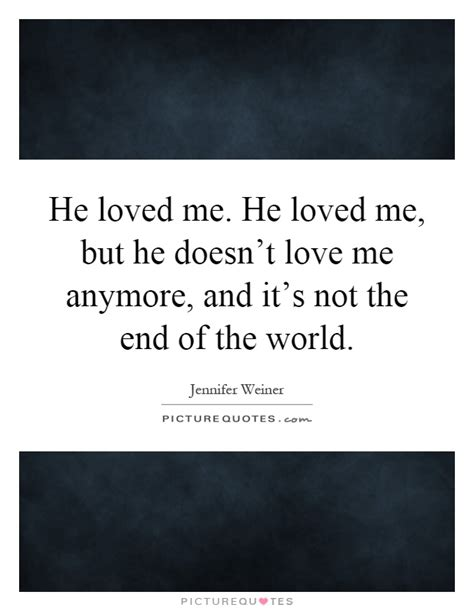Not Loving Me Anymore Quotes