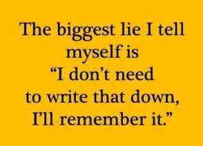 i dont want to make a resume the lie i tell myself is quot i don t need to write that i ll remember it quot