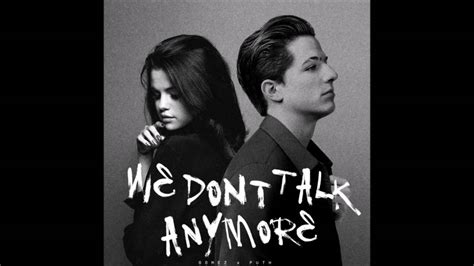 We Don't Talk Anymore Ft. Selena Gomez