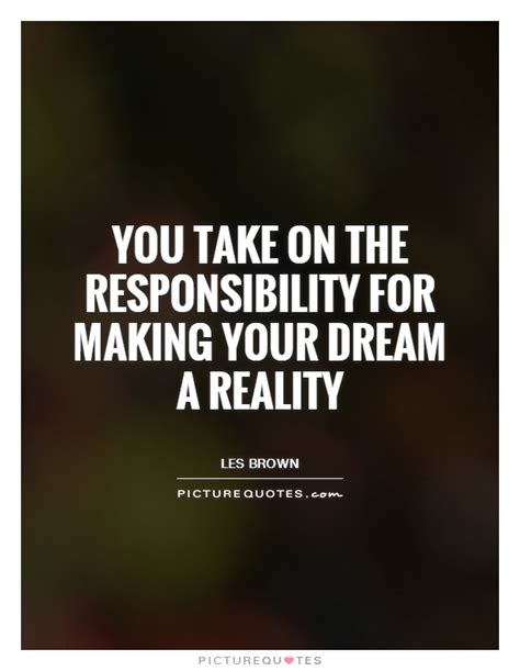 you take on the responsibility for making your dream a reality picture quotes