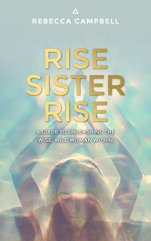 rise sister rise  guide  unleashing  wise wild woman   rebecca campbell