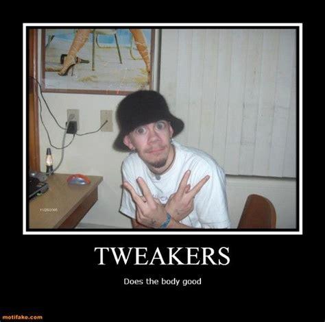 Tweaker Memes - tweeker quotes quotesgram