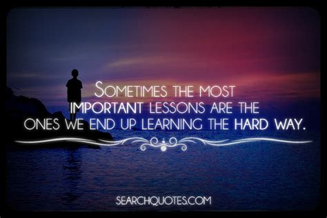 Lessons Learnt Hard Way Quotes