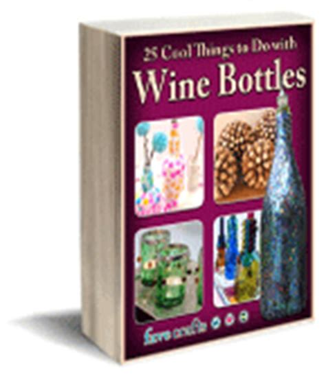 cool things to do with wine bottles 25 cool things to do with wine bottles