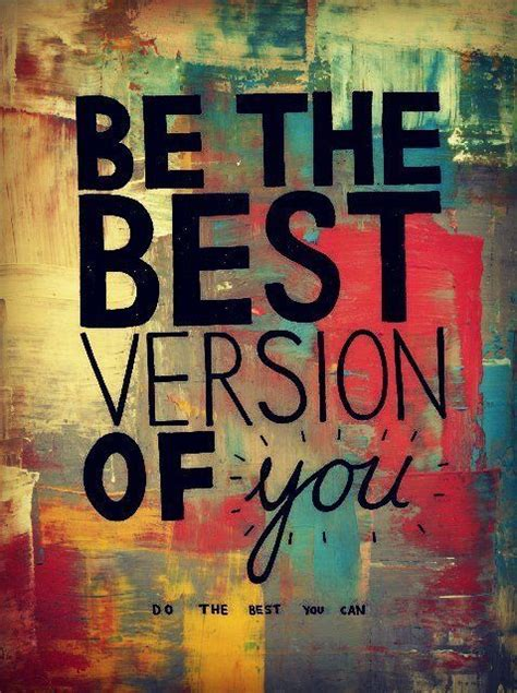 Be the best version of YOU Do the best you can :: Quotes