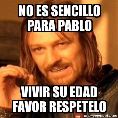 Meme Generator Boromir - meme boromir no es sencillo para pablo vivir su edad favor respetelo 19730596