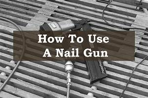 How To Use A Nail Gun