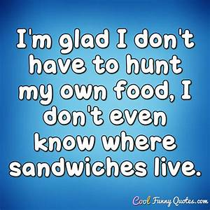 I'm glad I ... Funny Own Quotes