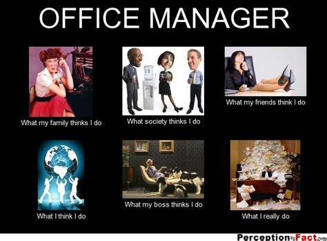 Office Manager Meme - office manager what people think i do what i really do perception vs fact