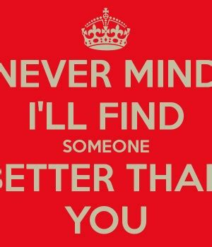 Found Someone Better Than You Quotes