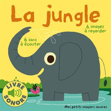 avis la jungle editions gallimard livres pour b 233 b 233 livres et multimedia avis de mamans