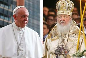 Pope, Russian Orthodox patriarch set for historic 1st ...
