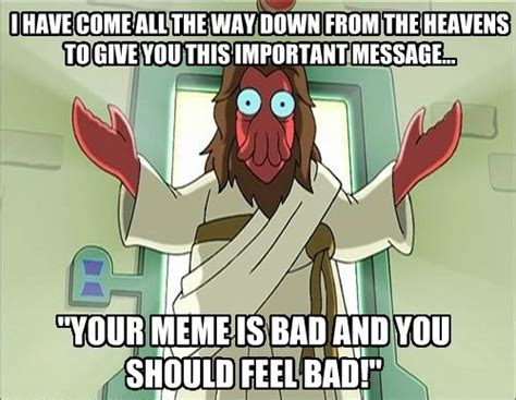 Your Meme Is Bad - image 556195 your music s bad and you should feel bad know your meme