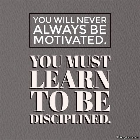 """you Will Never Always Be Motivated You Must Learn To Be"