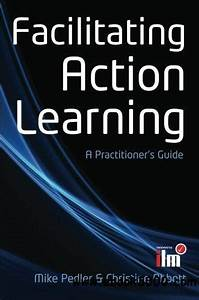 Facilitating Action Learning  A Practitioner U0026 39 S Guide