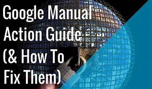 Google U0026 39 S Manual Actions Guide   U0026 How To Fix Them