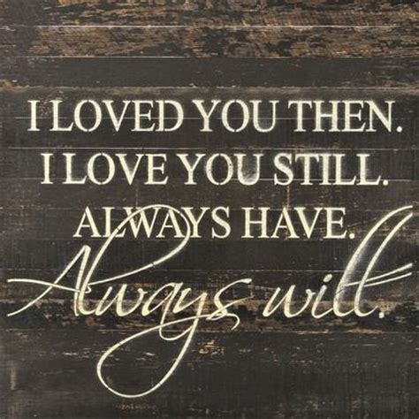 I Loved You Then Quotes