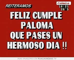 Feliz cumple paloma que pases un hermoso dia !! Placas Rojas TV