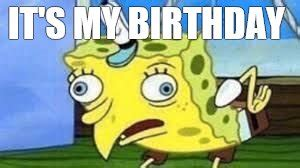 Spongebob Birthday Meme - mocking spongebob meme imgflip