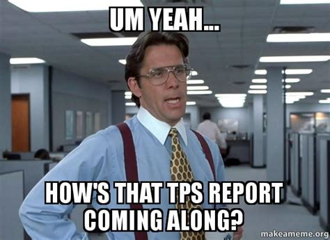 Office Space Lumbergh Meme - um yeah how s that tps report coming along that would be great office space bill lumbergh