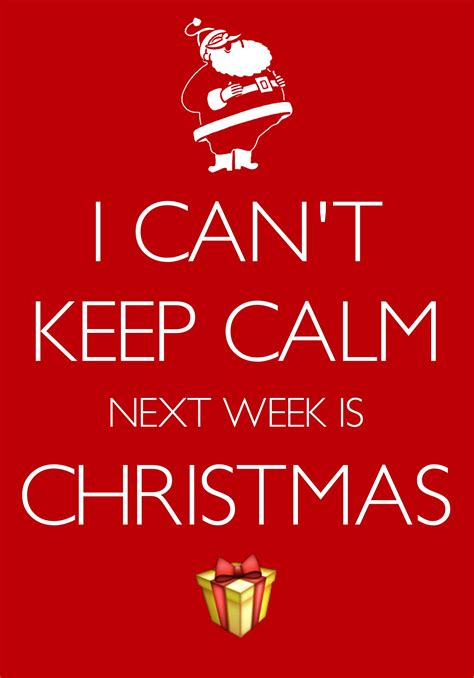 i can't keep calm next week is Christmas / Created with