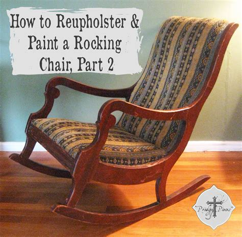 How To Reupholster A Chair by How To Reupholster Paint A Rocking Chair Part 2