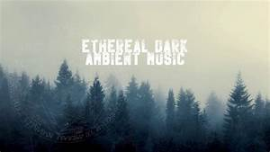 Ethereal, Dark, Ambient, Music