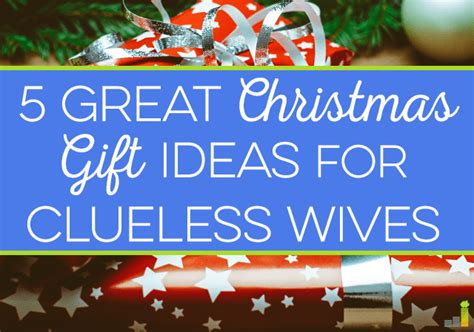 5 Great Christmas Gift Ideas For Clueless Wives