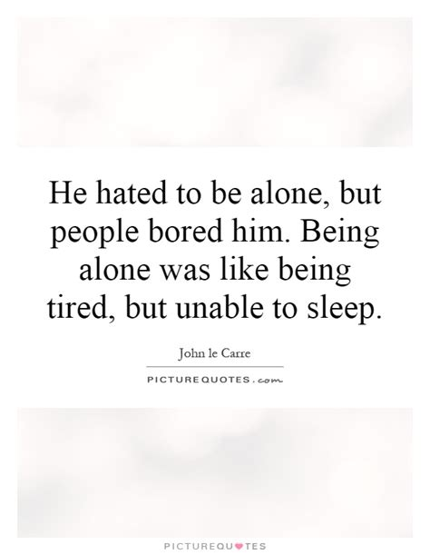 Tired Of Being Alone Quotes
