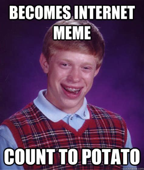 Count To Potato Meme - becomes internet meme count to potato bad luck brian quickmeme
