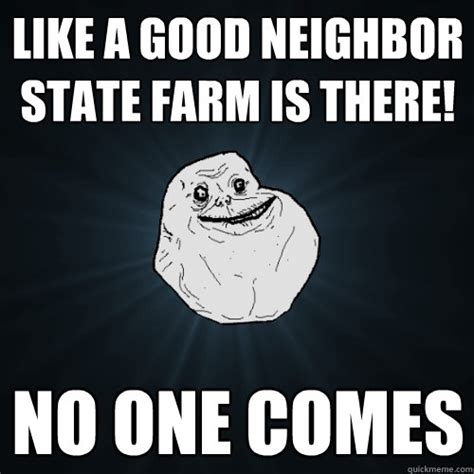 State Farm Meme - forever alone memes quickmeme