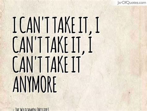 Cant Take It Anymore Quotes