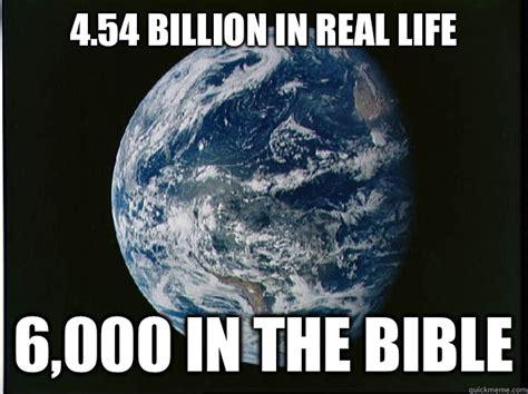 Earth Meme - 4 54 billion in real life 6 000 in the bible apollo 15 earth quickmeme
