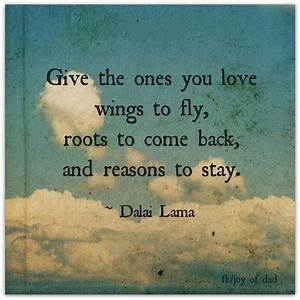 Give the ones you love wings to fly, roots to come back ...