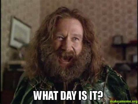 Meme What - what day is it robin williams what year is it jumanji make a meme