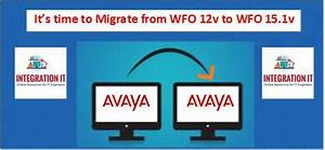 migrate avaya wfo v12 to v15 integration it With avaya wfo