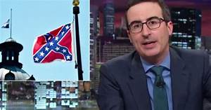 Watch John Oliver's Epic Takedown of the Confederate Flag ...