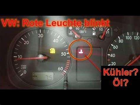 spülmaschine piept und blinkt gel 246 st rote leuchte blinkt bei vw k 252 hlerfl 252 ssigkeit oder 214 l nachf 252 llen warnleuchte