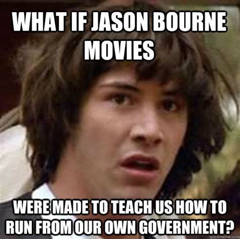 Jason Bourne Memes - what if jason bourne movies were made to teach us how to